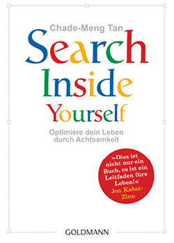 ⇓ Chade-Meng Tan: Search Inside Yourself:  Optimiere dein Leben durch Achtsamkeit